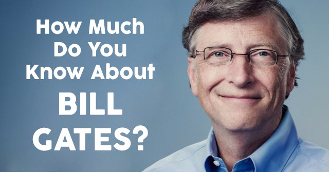 How Much Do You Know About Bill Gates?
