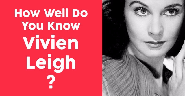 How Well Do You Know Vivien Leigh?