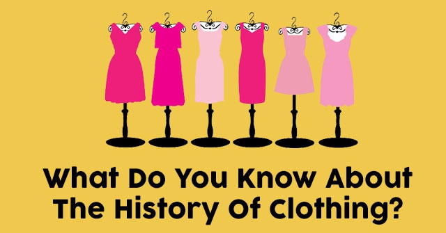 What Do You Know About The History Of Clothing?