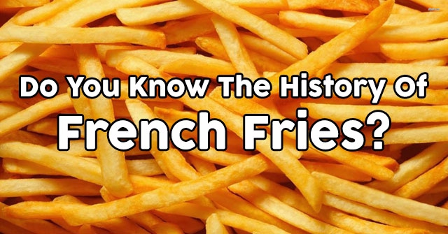 Do You Know The History Of French Fries?