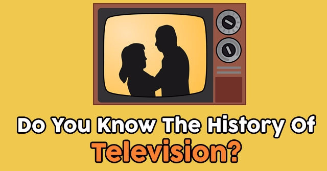 Do You Know The History Of Television?