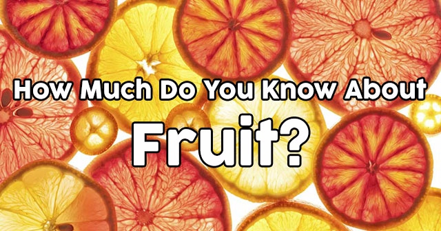 How Much Do You Know About Fruit?