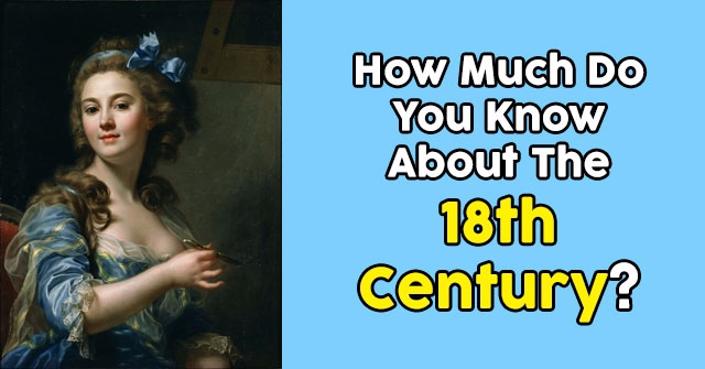 How Much Do You Know About The 18th Century?