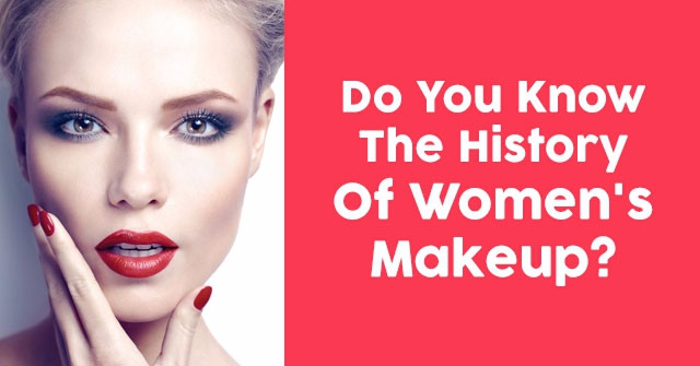 Do You Know The History Of Women's Makeup?