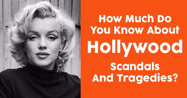 How Much Do You Know About Hollywood Scandals And Tragedies?