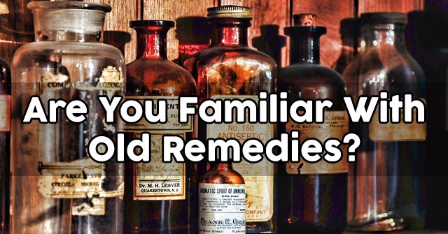 Are You Familiar With Old Remedies?
