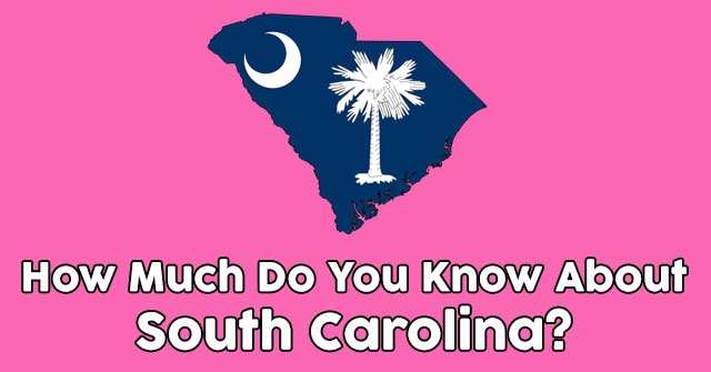 How Much Do You Know About South Carolina?
