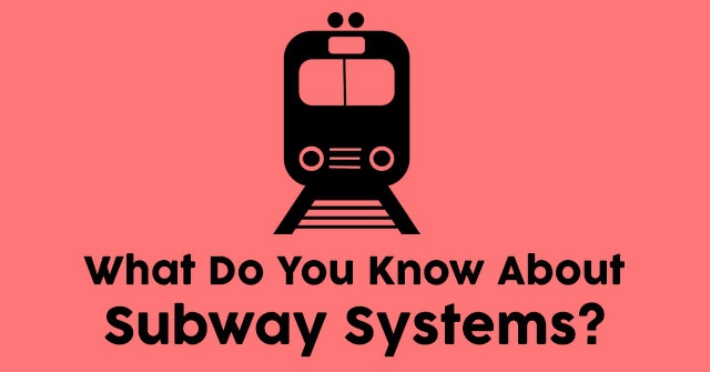 What Do You Know About Subway Systems?