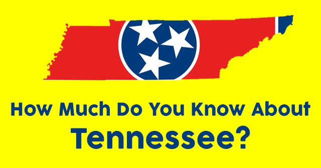 How Much Do You Know About Tennessee?