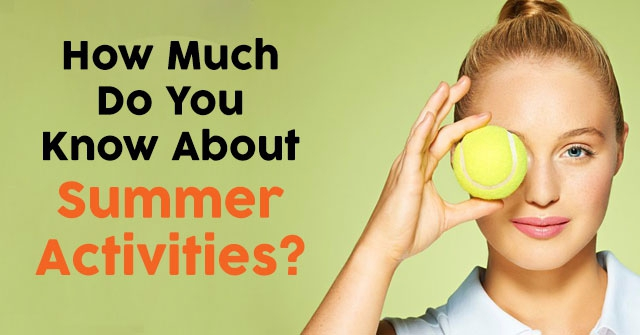 How Much Do You Know About Summer Activities?
