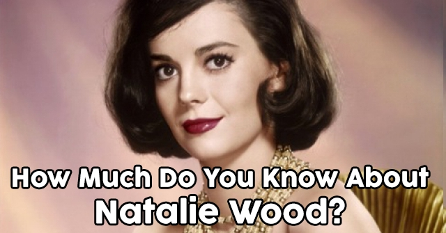 How Much Do You Know About Natalie Wood?