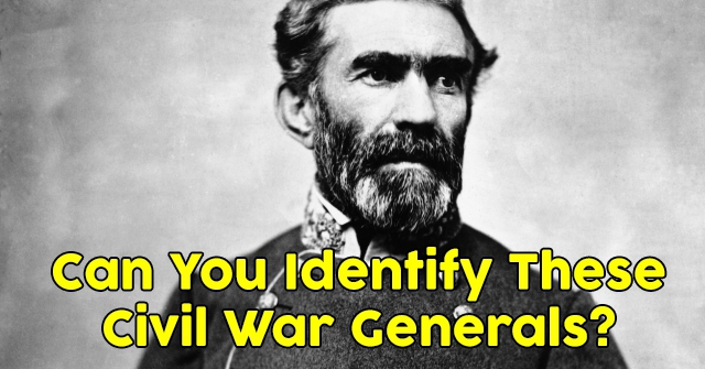 Can You Identify These Civil War Generals?
