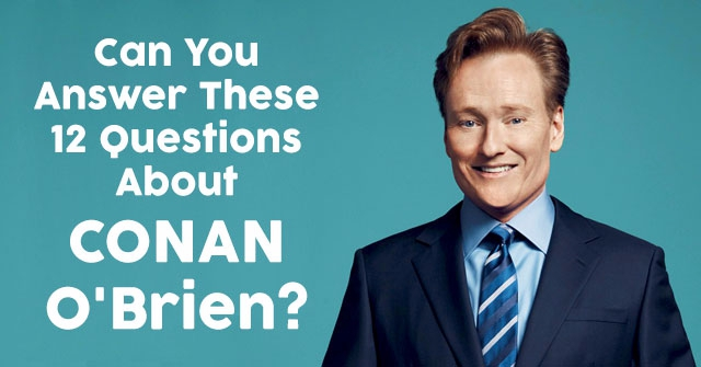 Can You Answer These 12 Questions About Conan O'Brien?