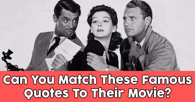Can You Match These Famous Quotes To Their Movie?