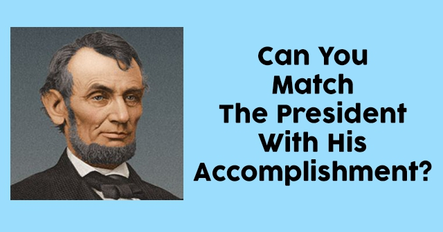 Can You Match The President With His Accomplishment?