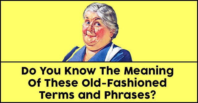 Do You Know The Meaning Of These Old-Fashioned Terms and Phrases?