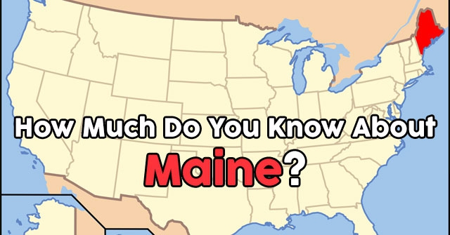 How Much Do You Know About Maine?