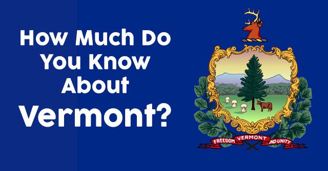 How Much Do You Know About Vermont?