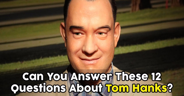 Can You Answer These 12 Questions About Tom Hanks?