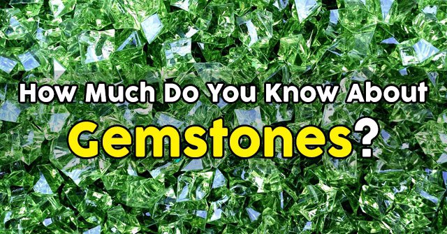 How Much Do You Know About Gemstones?