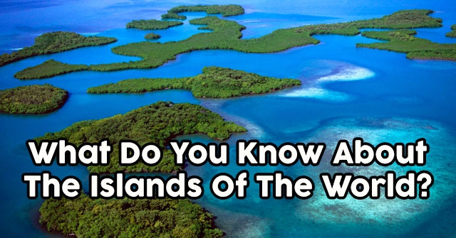 What Do You Know About The Islands Of The World?