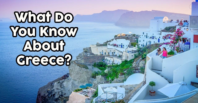 What Do You Know About Greece?