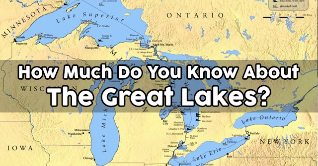 How Much Do You Know About The Great Lakes?
