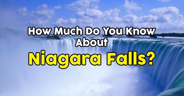 How Much Do You Know About Niagara Falls?