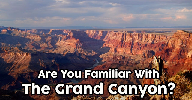 Are You Familiar With The Grand Canyon?