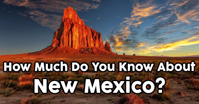 How Much Do You Know About New Mexico?