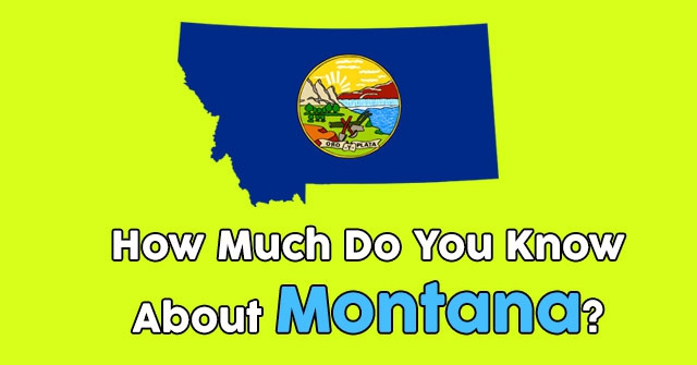 How Much Do You Know About Montana?