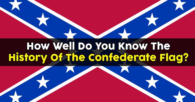 How Well Do You Know The History Of The Confederate Flag?