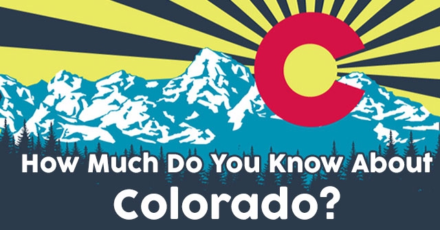 How Much Do You Know About Colorado?