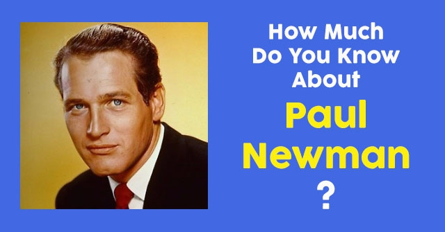 How Much Do You Know About Paul Newman?