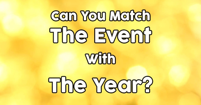 Can You Match The Event With The Year?