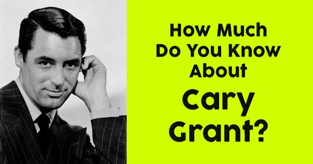 How Much Do You Know About Cary Grant?