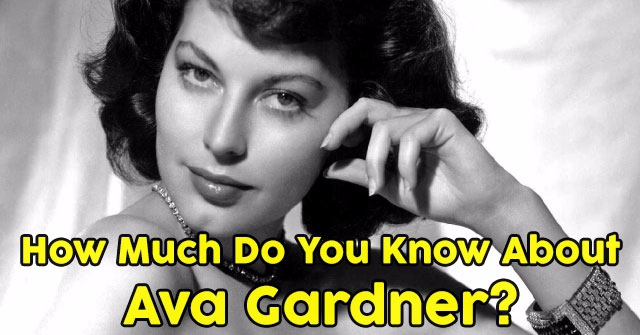 How Much Do You Know About Ava Gardner?