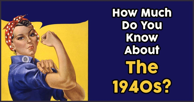 How Much Do You Know About The 1940s?