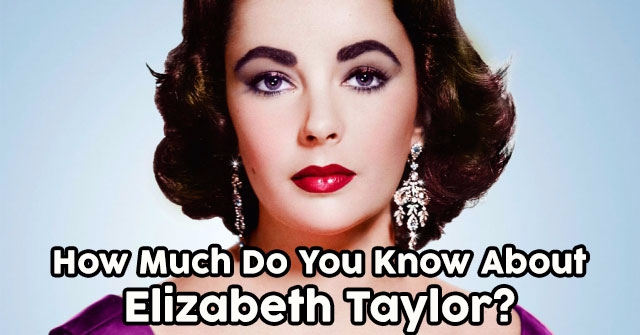How Much Do You Know About Elizabeth Taylor?