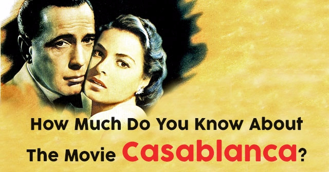 How Much Do You Know About The Movie Casablanca?
