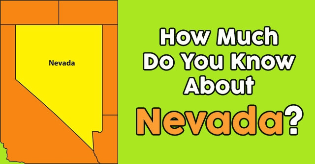 How Much Do You Know About Nevada?
