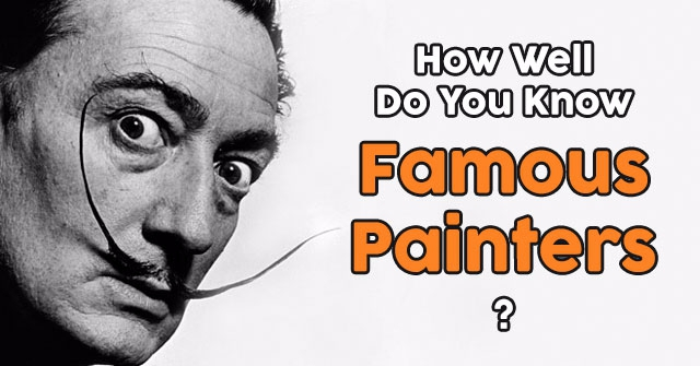How Well Do You Know Famous Painters?