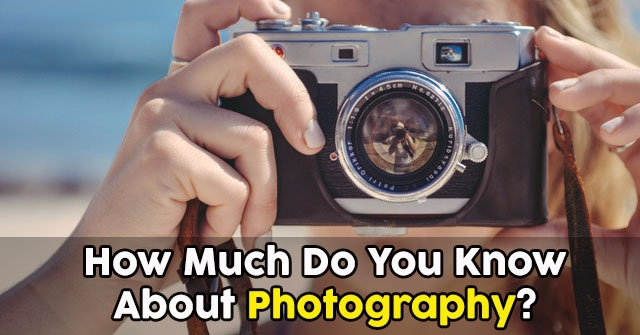 How Much Do You Know About Photography?