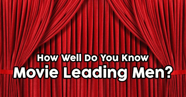 How Well Do You Know Movie Leading Men?