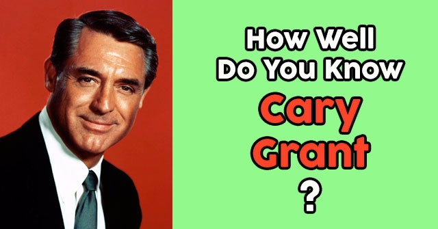 How Well Do You Know Cary Grant?