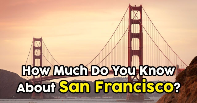 How Much Do You Know About San Francisco?