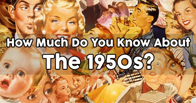 How Much Do You Know About The 1950s?