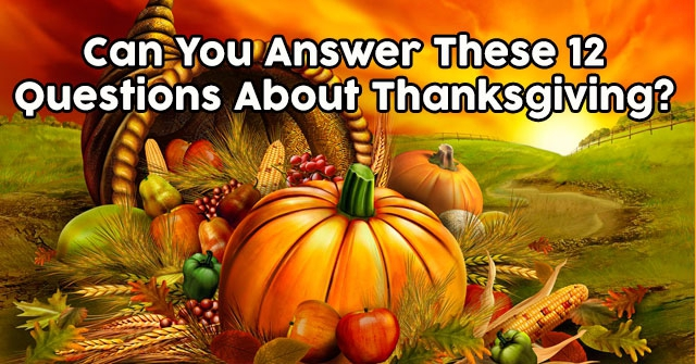 Can You Answer These 12 Questions About Thanksgiving?