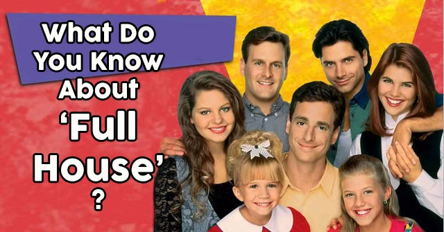 "What Do You Know About ""Full House?"""
