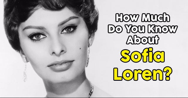 How Much Do You Know About Sofia Loren?